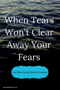 When Tears Won't Clear Your Fears