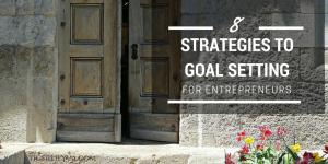 8 Strategies to Goal Setting for Entrepreneurs
