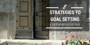 8 Strategies to Goal Setting for Entrepreneurs