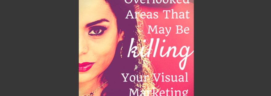 FB POST. 3 Overlooked Areas That May Be Killing Your Visual Marketing via tigerlilyva