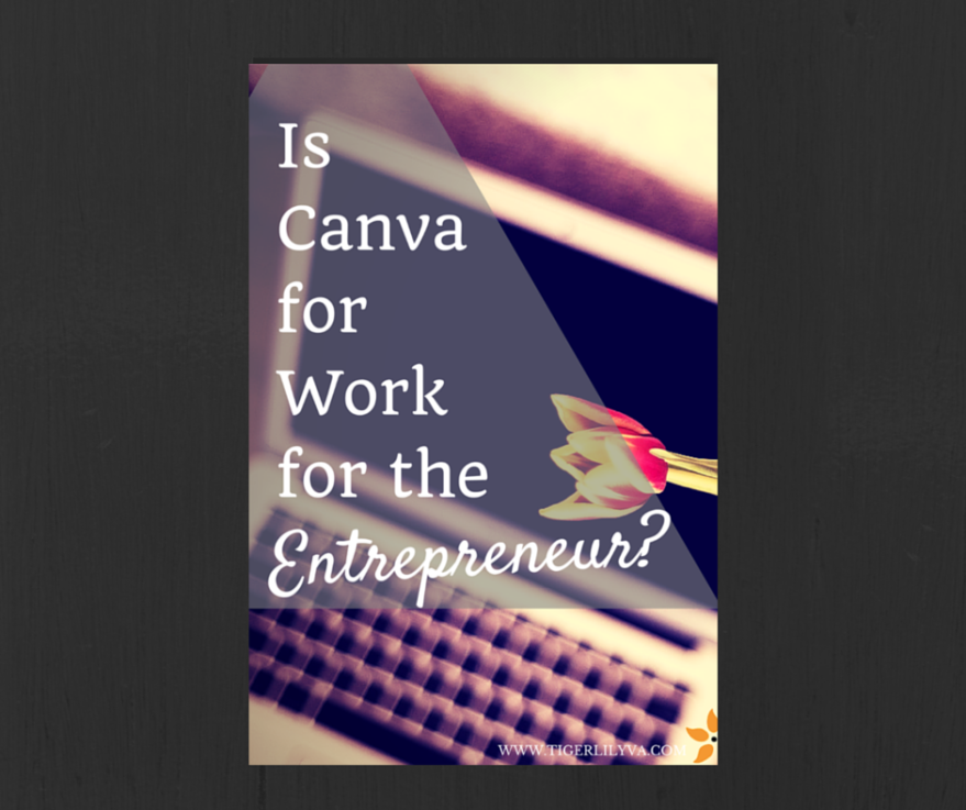 Is Canva for Work for the Entreprener? via tigerlilyva.com