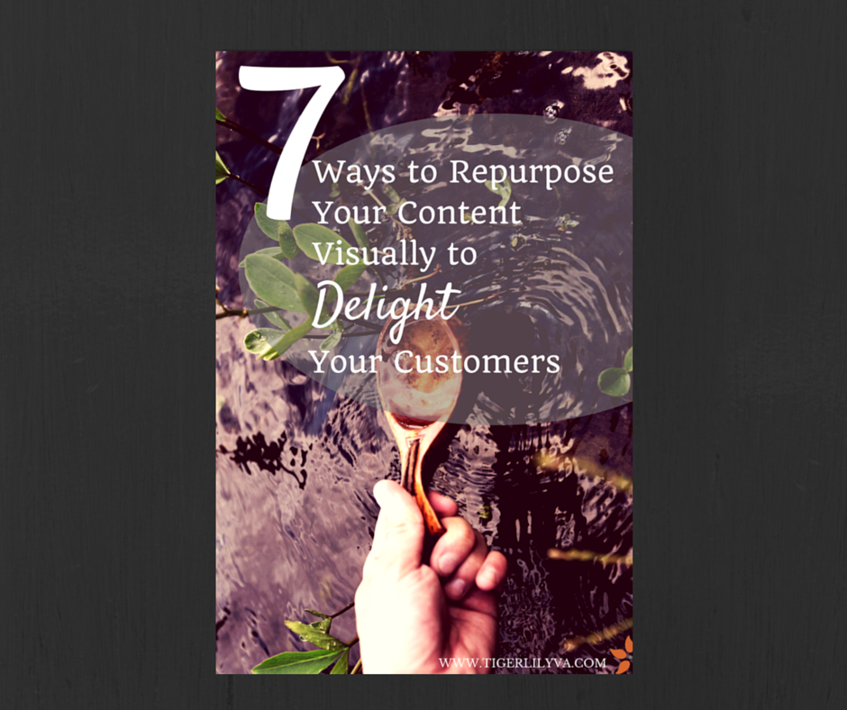 .7 Ways to Repurpose Your Content Visually to Delight Your Customers