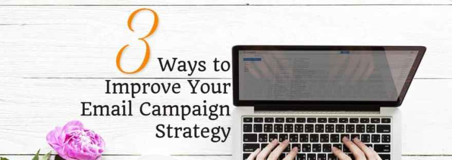 3 Ways to Improve Your Email Campaign Strategy