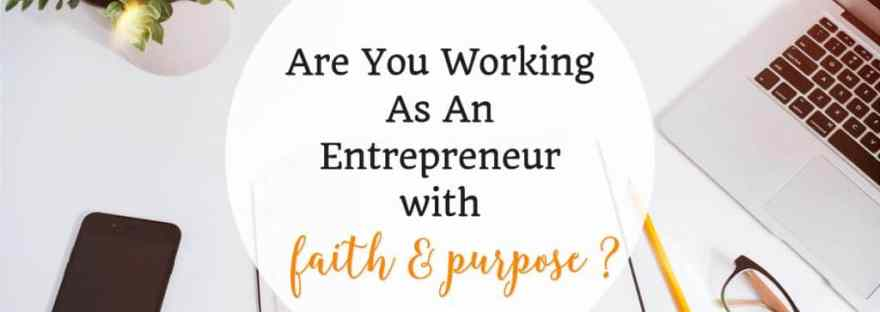Are you working as an entrepreneur with faith and purpose_